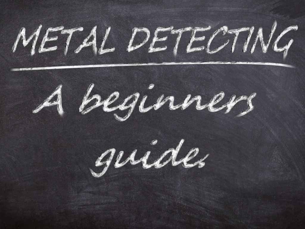 Blackboard with Metal Detecting - A Beginners Guide written on it